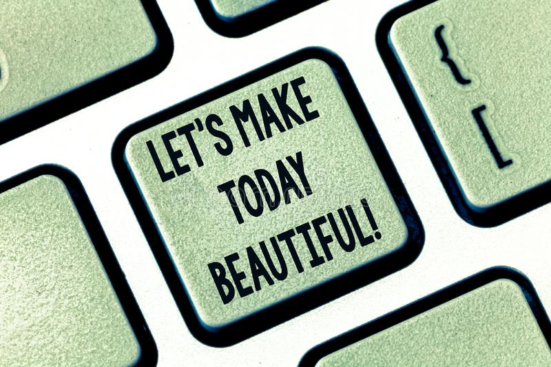 lets make today beautiful