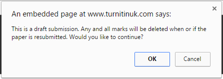 """Turnntin warning prompt stating: """"This is a draft submission. Any and all marks will be deleted when or if the paper is resubmitted. Would you like to continue?"""". Buttons available are """"OK"""" and """"Cancel"""""""