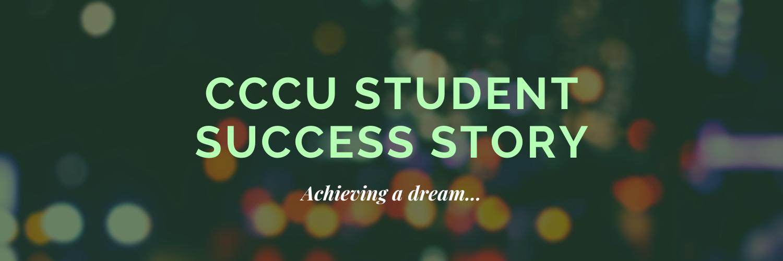 CCCU Student Success Story - Achieving a dream